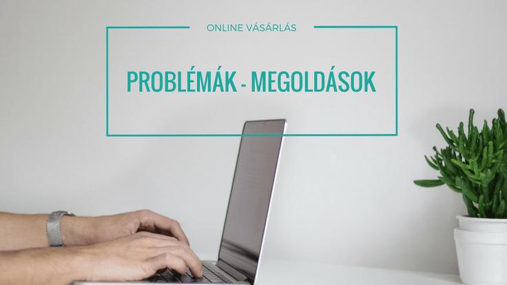 online övvásárlás problémái és megoldásai
